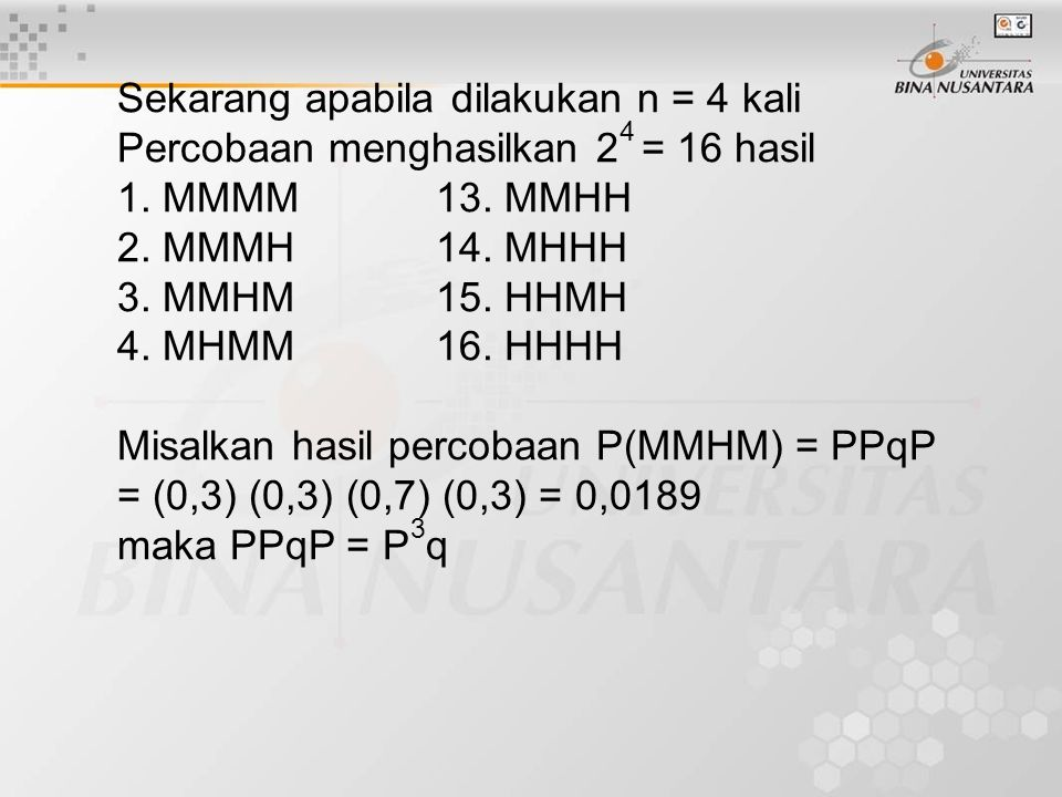 Sekarang apabila dilakukan n = 4 kali Percobaan menghasilkan 24 = 16 hasil 1.