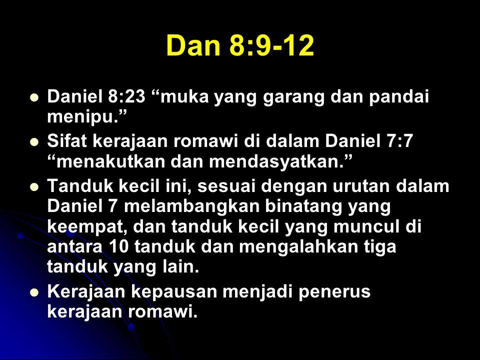 Dan 8:9-12 Daniel 8:23 muka yang garang dan pandai menipu.