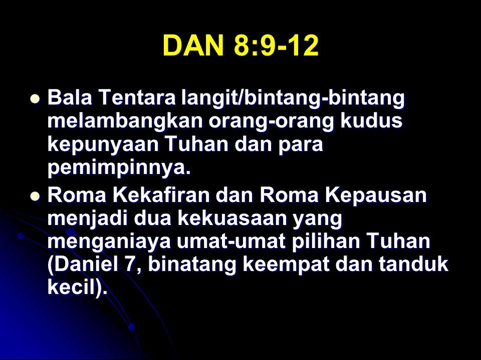 DAN 8:9-12 Bala Tentara langit/bintang-bintang melambangkan orang-orang kudus kepunyaan Tuhan dan para pemimpinnya.