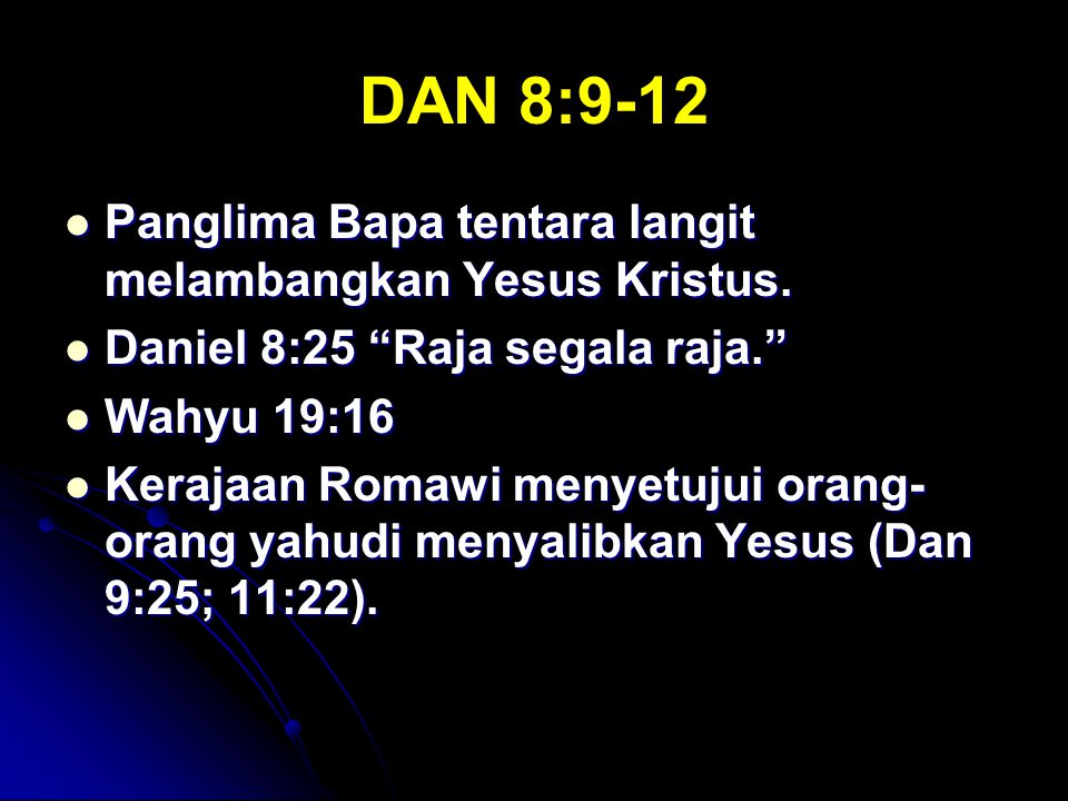 DAN 8:9-12 Panglima Bapa tentara langit melambangkan Yesus Kristus.