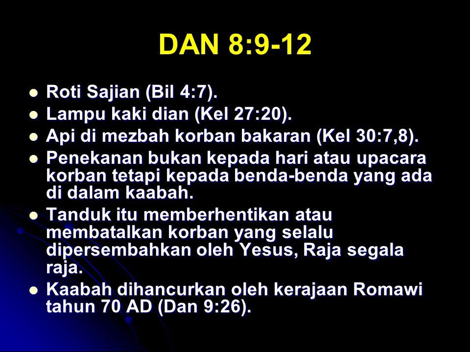 DAN 8:9-12 Roti Sajian (Bil 4:7). Lampu kaki dian (Kel 27:20).