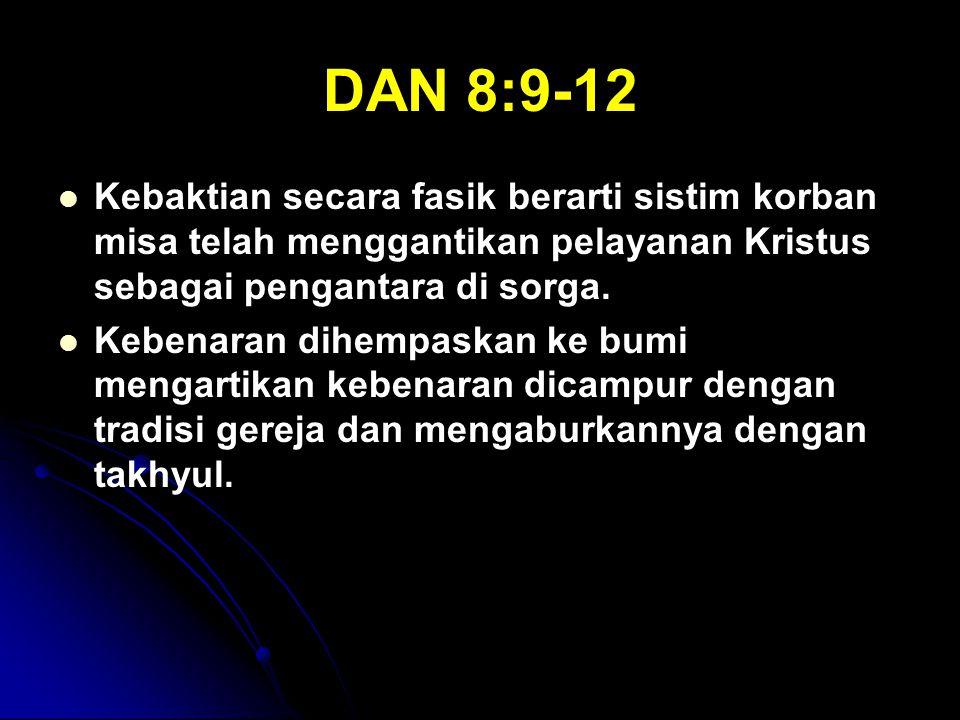 DAN 8:9-12 Kebaktian secara fasik berarti sistim korban misa telah menggantikan pelayanan Kristus sebagai pengantara di sorga.