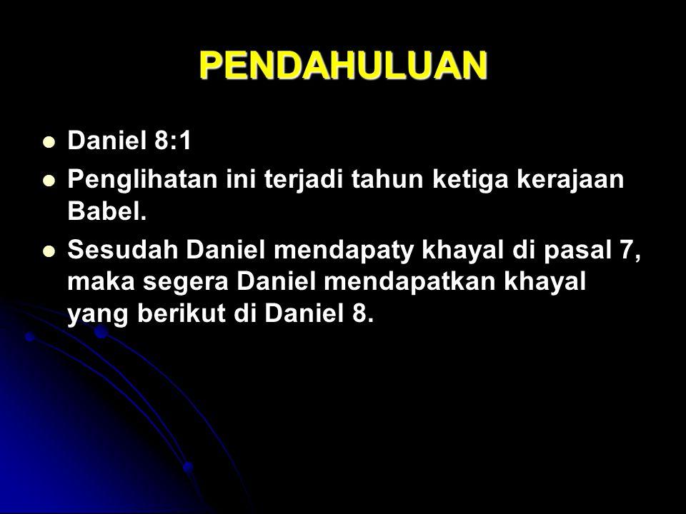 PENDAHULUAN Daniel 8:1. Penglihatan ini terjadi tahun ketiga kerajaan Babel.