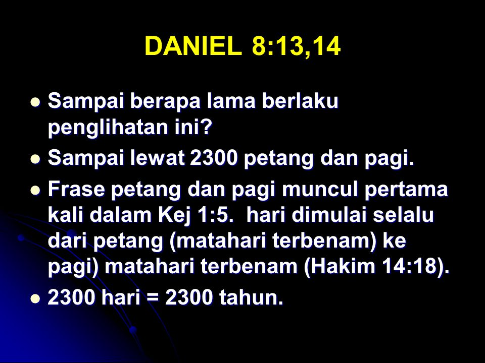DANIEL 8:13,14 Sampai berapa lama berlaku penglihatan ini