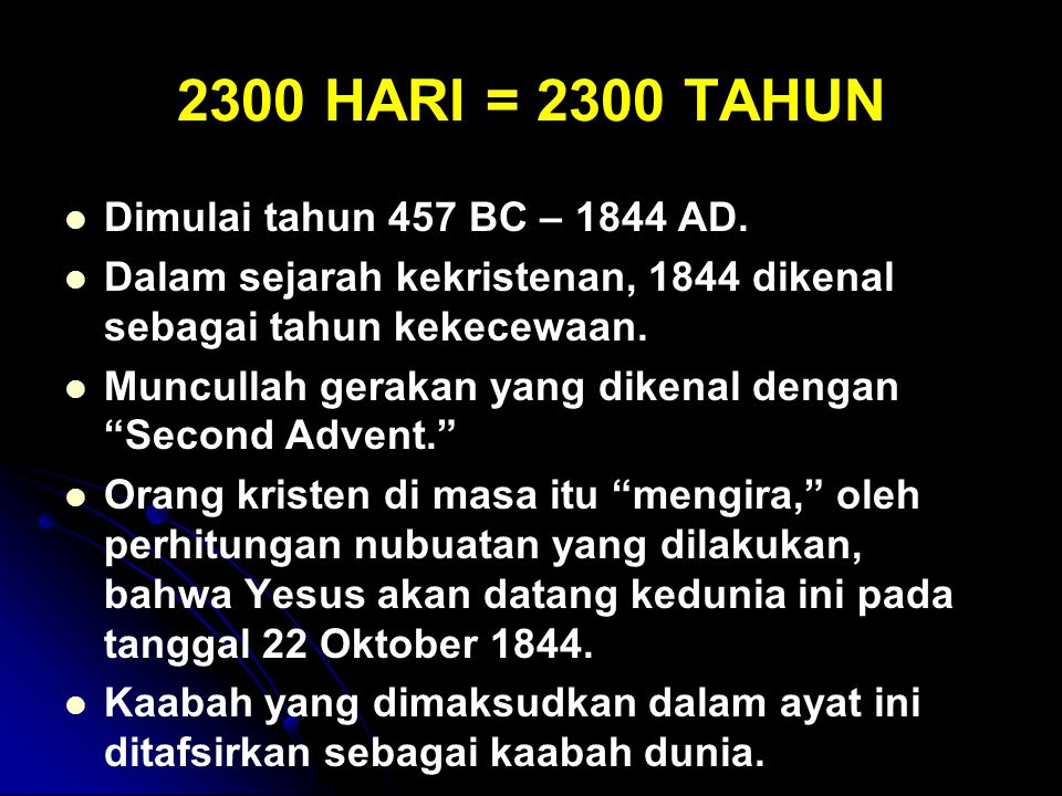 2300 HARI = 2300 TAHUN Dimulai tahun 457 BC – 1844 AD.