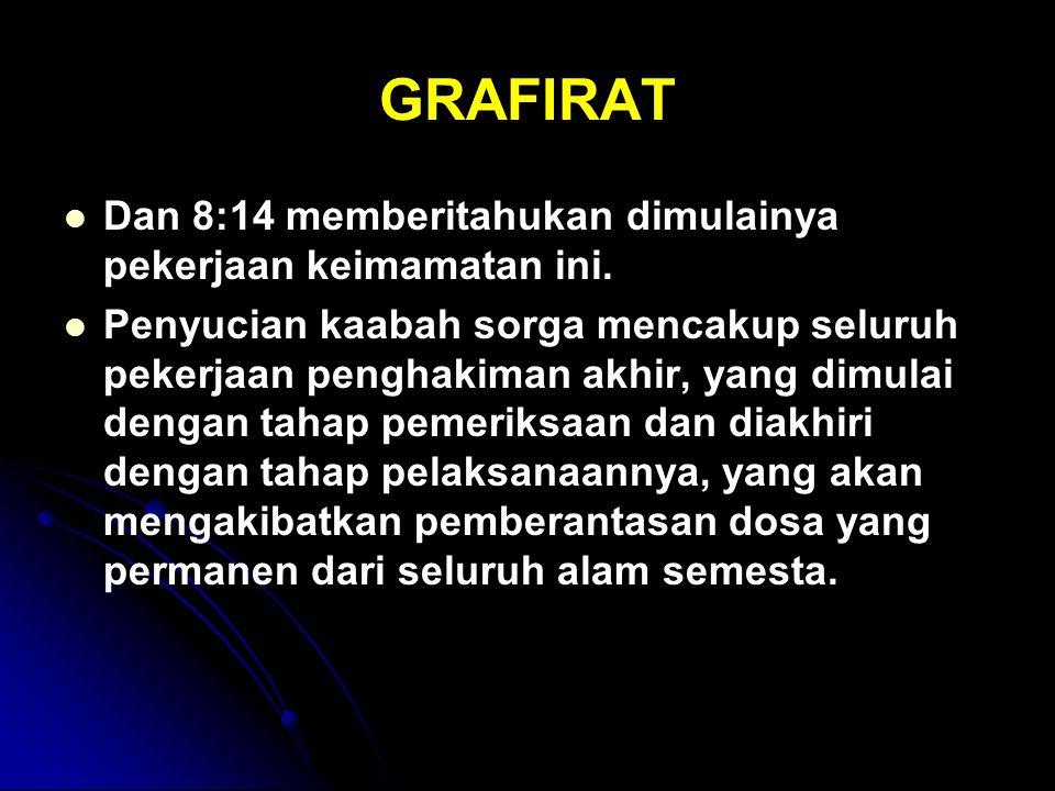 GRAFIRAT Dan 8:14 memberitahukan dimulainya pekerjaan keimamatan ini.