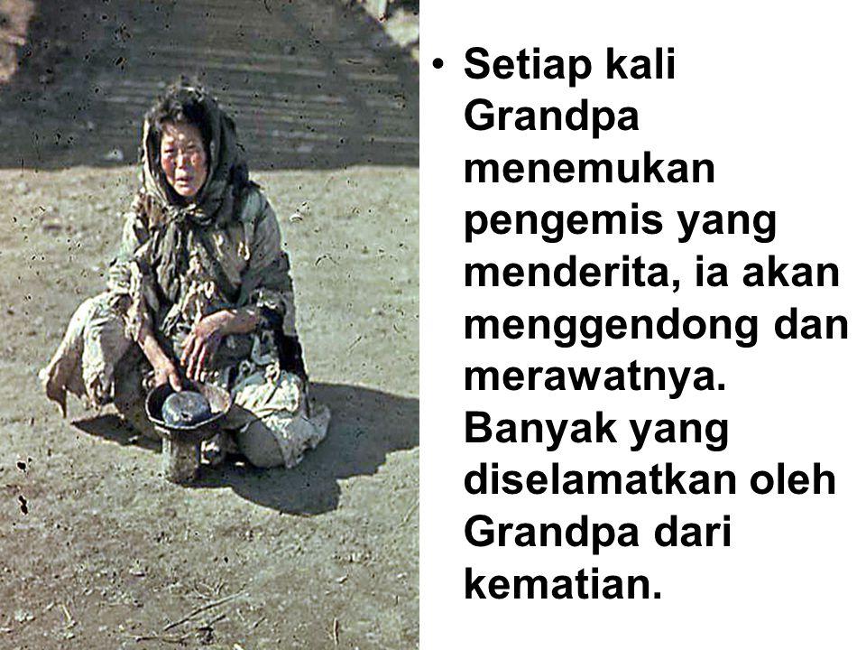 Setiap kali Grandpa menemukan pengemis yang menderita, ia akan menggendong dan merawatnya.