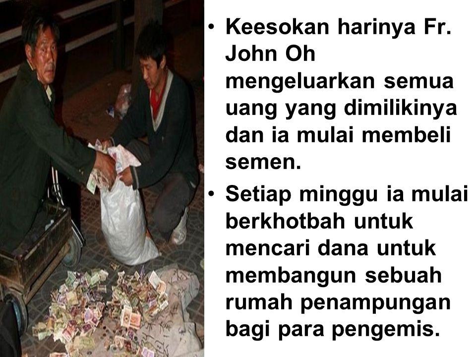 Keesokan harinya Fr. John Oh mengeluarkan semua uang yang dimilikinya dan ia mulai membeli semen.