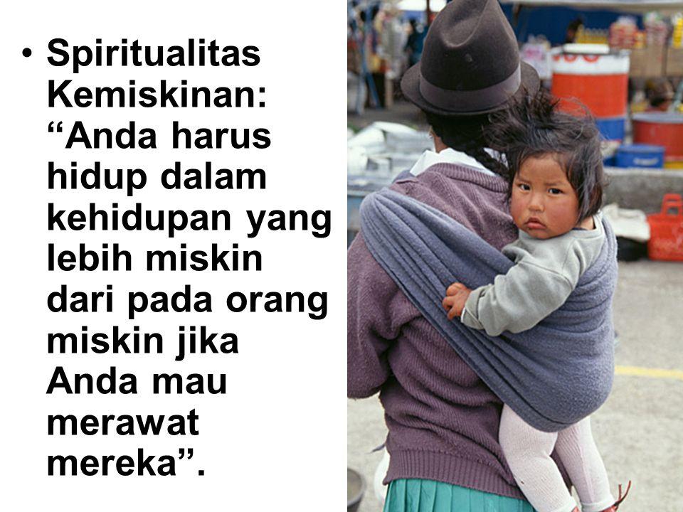Spiritualitas Kemiskinan: Anda harus hidup dalam kehidupan yang lebih miskin dari pada orang miskin jika Anda mau merawat mereka .