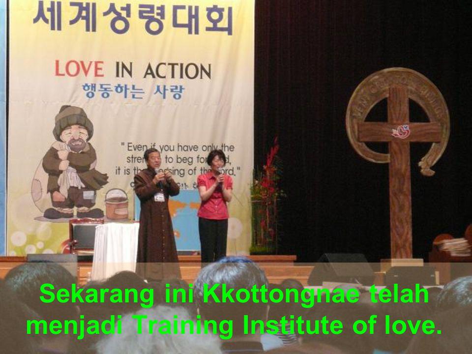 Sekarang ini Kkottongnae telah menjadi Training Institute of love.