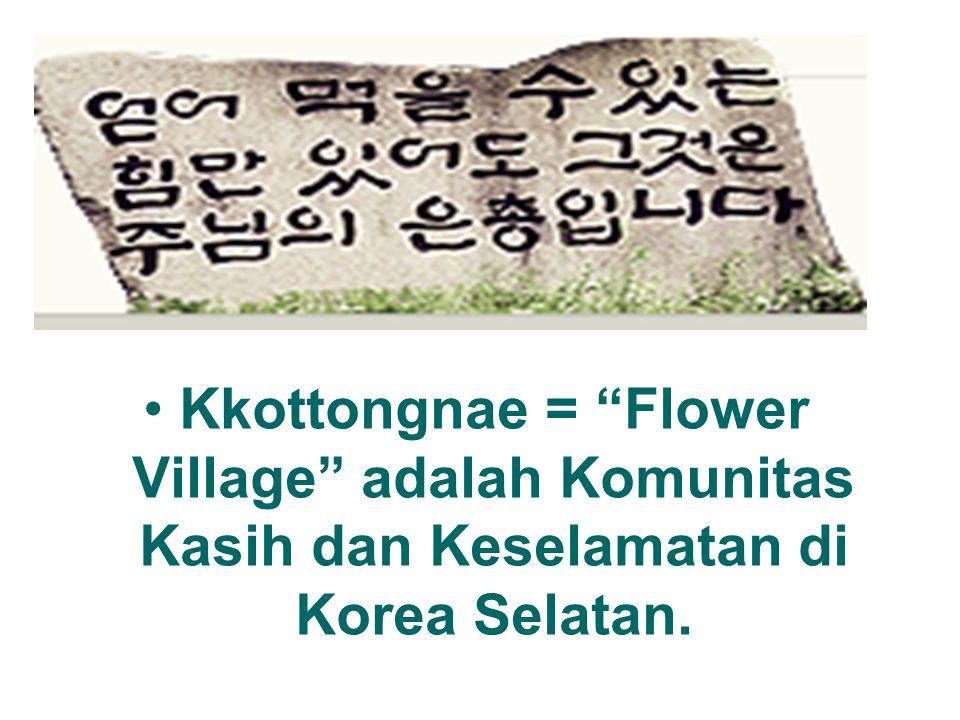 Kkottongnae = Flower Village adalah Komunitas Kasih dan Keselamatan di Korea Selatan.
