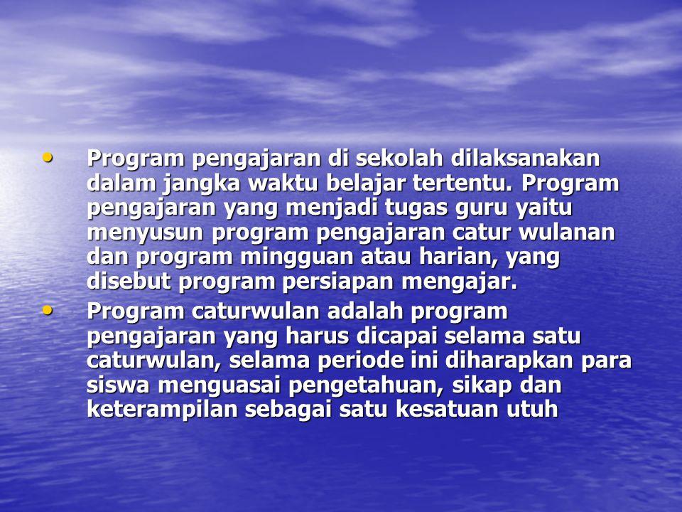 Program pengajaran di sekolah dilaksanakan dalam jangka waktu belajar tertentu. Program pengajaran yang menjadi tugas guru yaitu menyusun program pengajaran catur wulanan dan program mingguan atau harian, yang disebut program persiapan mengajar.