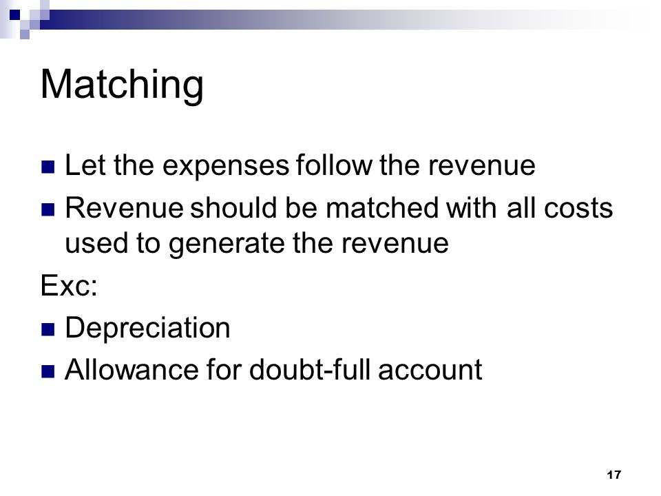 Matching Let the expenses follow the revenue