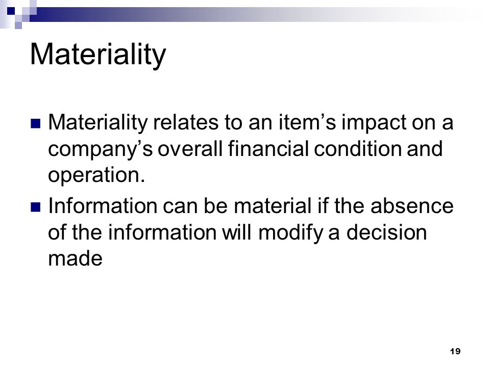 Materiality Materiality relates to an item's impact on a company's overall financial condition and operation.