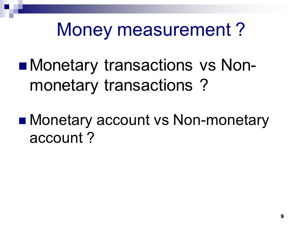 Money measurement . Monetary transactions vs Non-monetary transactions .