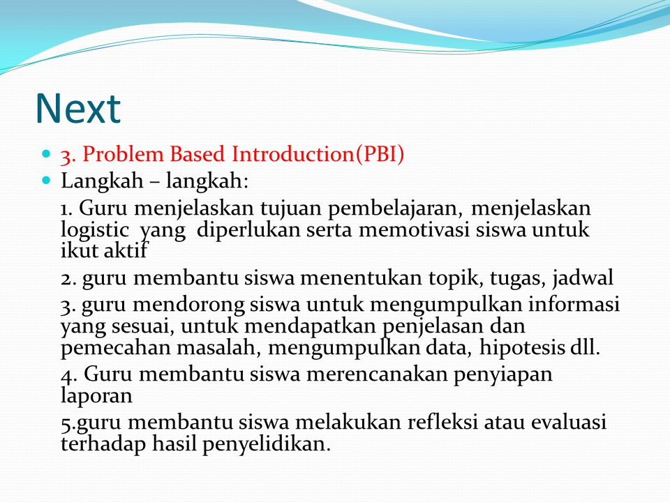 Next 3. Problem Based Introduction(PBI) Langkah – langkah: