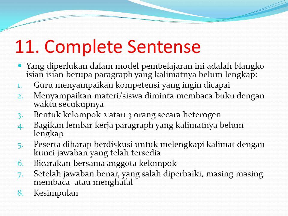 11. Complete Sentense Yang diperlukan dalam model pembelajaran ini adalah blangko isian isian berupa paragraph yang kalimatnya belum lengkap:
