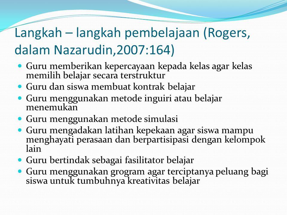 Langkah – langkah pembelajaan (Rogers, dalam Nazarudin,2007:164)