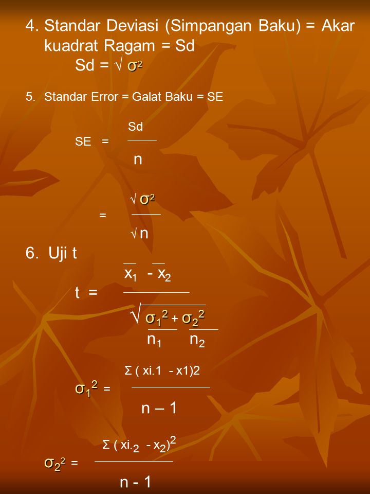 Standar Deviasi (Simpangan Baku) = Akar kuadrat Ragam = Sd Sd = √ σ2