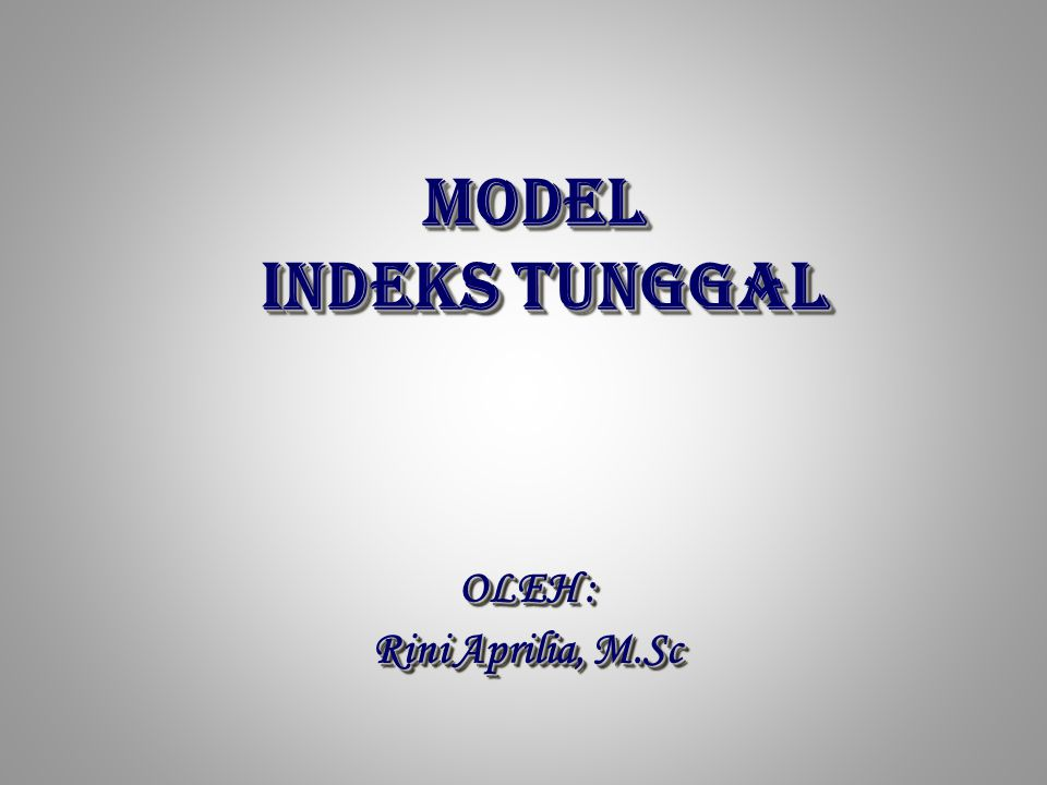 MODEL INDEKS TUNGGAL OLEH : Rini Aprilia, M.Sc