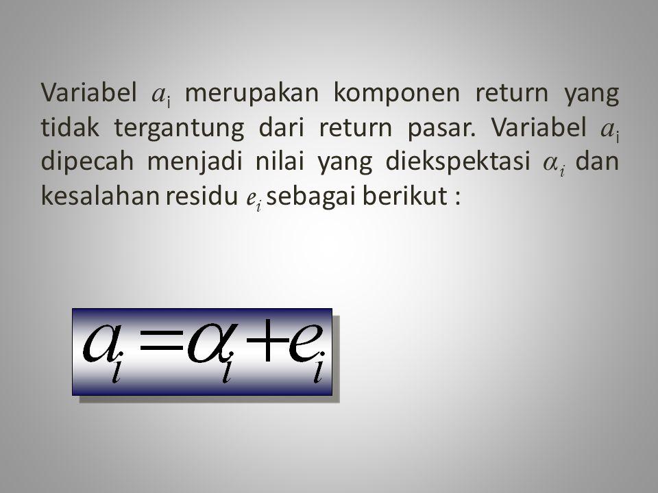 Variabel ai merupakan komponen return yang tidak tergantung dari return pasar.