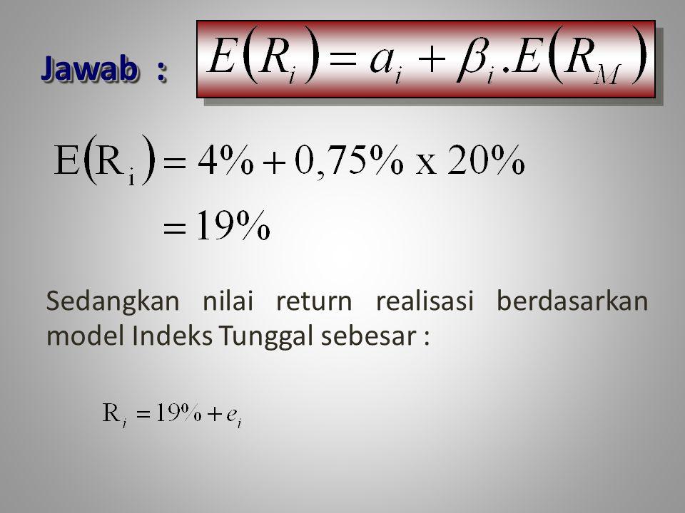 Jawab : Sedangkan nilai return realisasi berdasarkan model Indeks Tunggal sebesar :