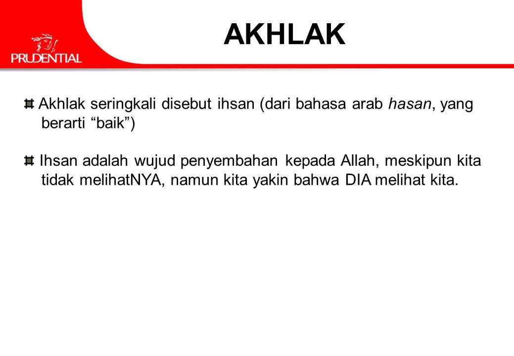 AKHLAK Akhlak seringkali disebut ihsan (dari bahasa arab hasan, yang