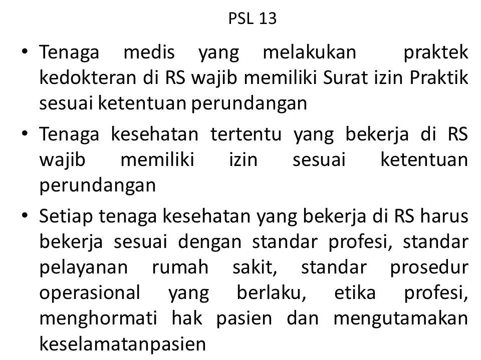PSL 13 Tenaga medis yang melakukan praktek kedokteran di RS wajib memiliki Surat izin Praktik sesuai ketentuan perundangan.