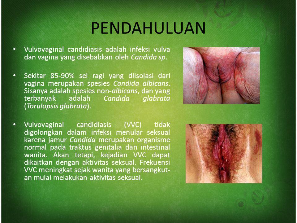 PENDAHULUAN Vulvovaginal candidiasis adalah infeksi vulva dan vagina yang disebabkan oleh Candida sp.