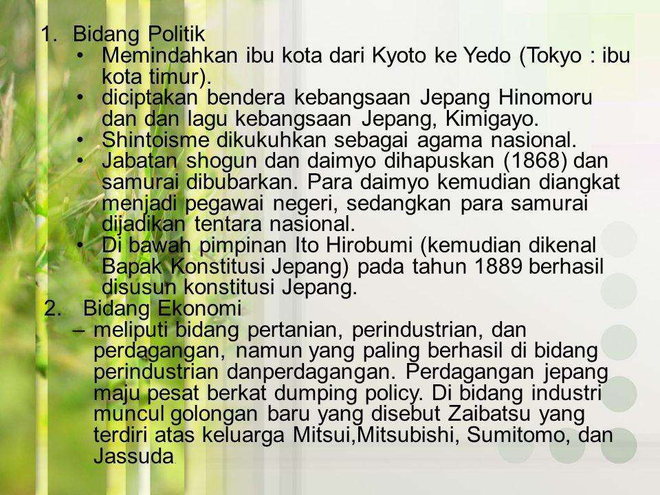 Bidang Politik Memindahkan ibu kota dari Kyoto ke Yedo (Tokyo : ibu kota timur).