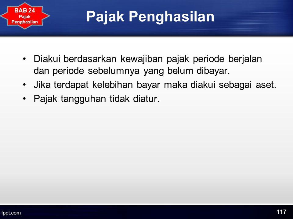 Pajak Penghasilan BAB 24. Pajak Penghasilan. Diakui berdasarkan kewajiban pajak periode berjalan dan periode sebelumnya yang belum dibayar.