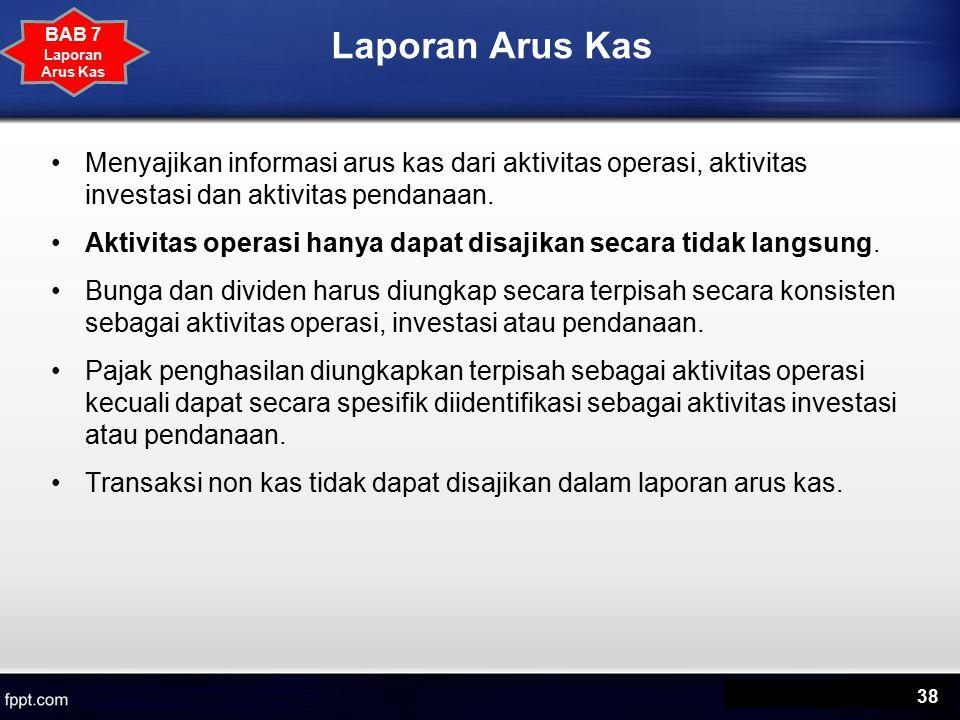 Laporan Arus Kas BAB 7. Laporan Arus Kas. Menyajikan informasi arus kas dari aktivitas operasi, aktivitas investasi dan aktivitas pendanaan.