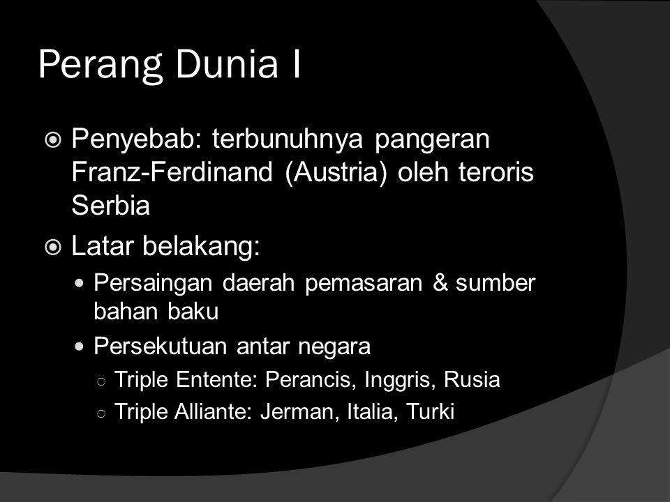 Perang Dunia I Penyebab: terbunuhnya pangeran Franz-Ferdinand (Austria) oleh teroris Serbia. Latar belakang: