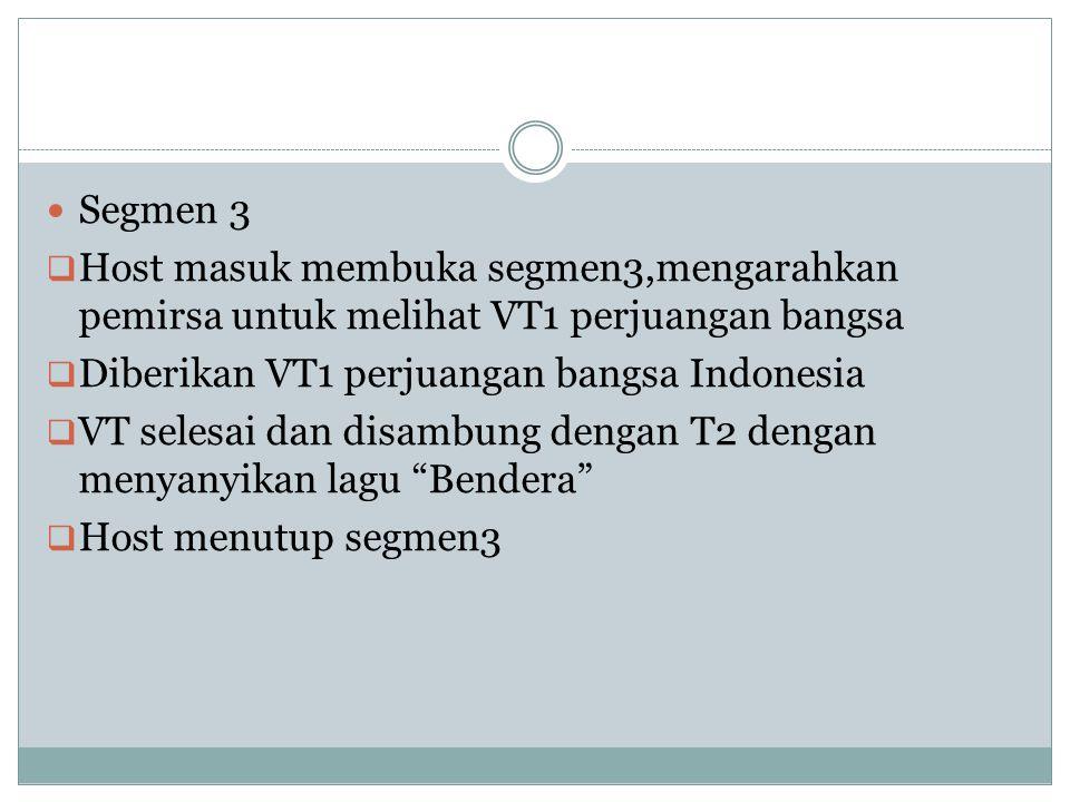 Segmen 3 Host masuk membuka segmen3,mengarahkan pemirsa untuk melihat VT1 perjuangan bangsa. Diberikan VT1 perjuangan bangsa Indonesia.
