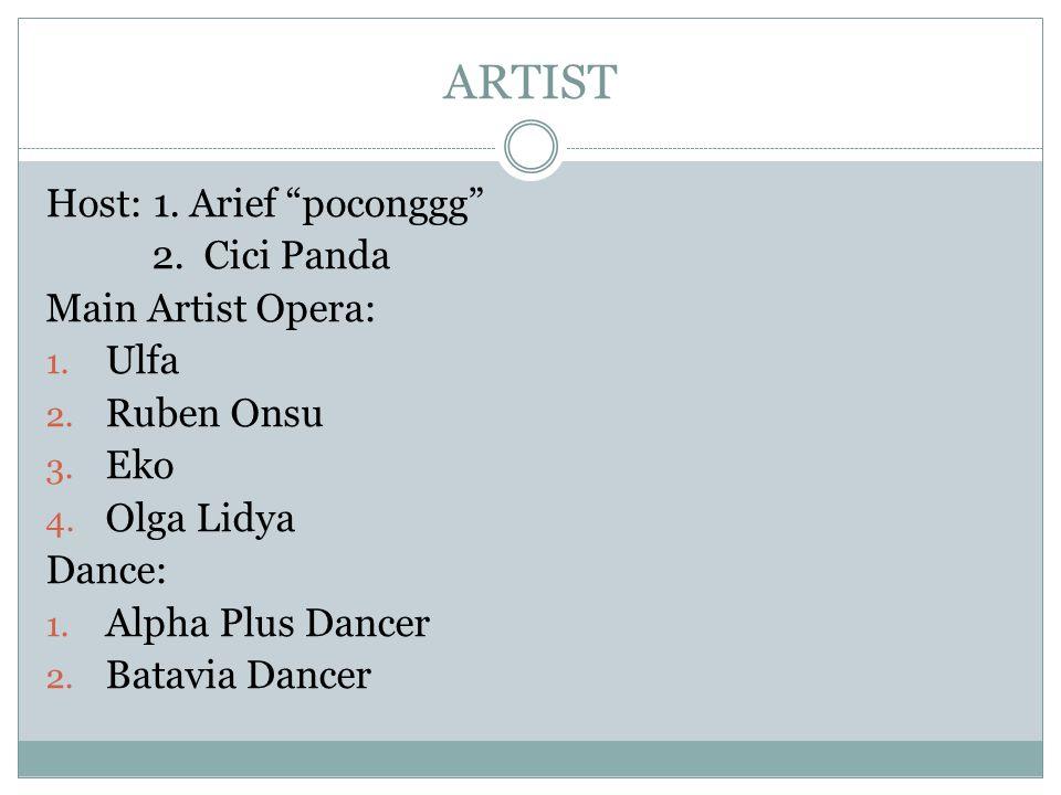 ARTIST Host: 1. Arief poconggg 2. Cici Panda Main Artist Opera: Ulfa