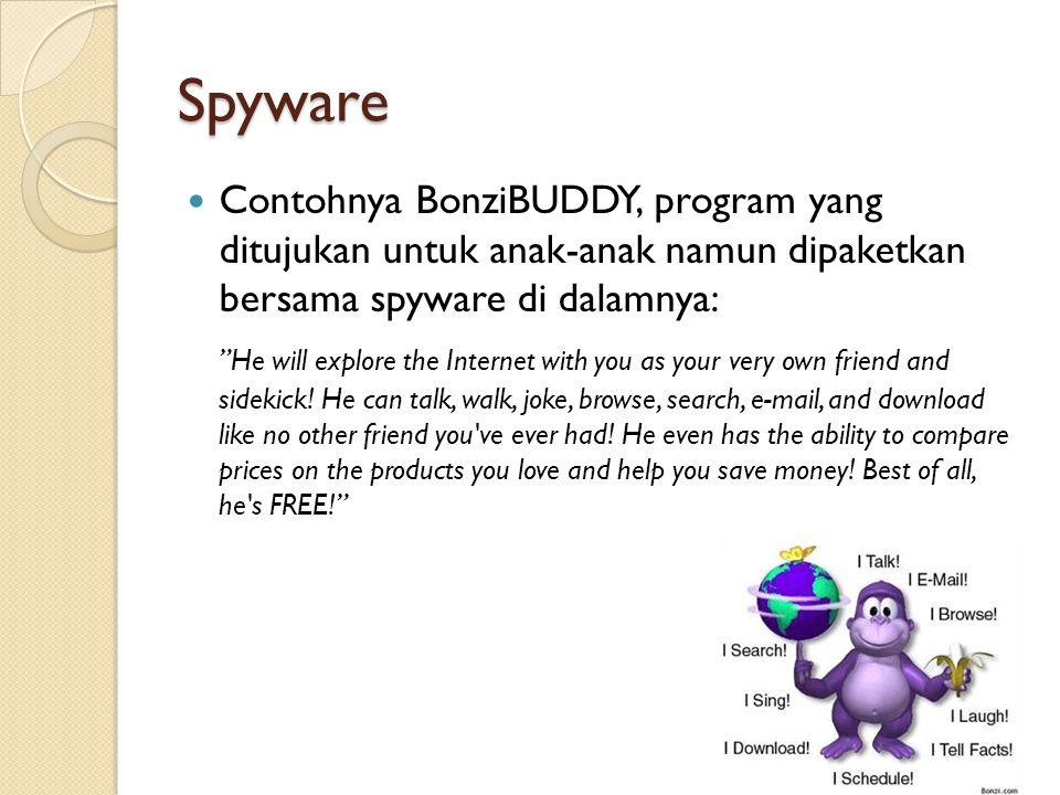 Spyware Contohnya BonziBUDDY, program yang ditujukan untuk anak-anak namun dipaketkan bersama spyware di dalamnya: