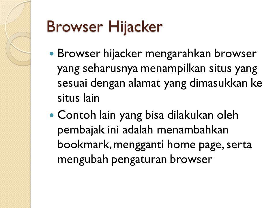 Browser Hijacker Browser hijacker mengarahkan browser yang seharusnya menampilkan situs yang sesuai dengan alamat yang dimasukkan ke situs lain.