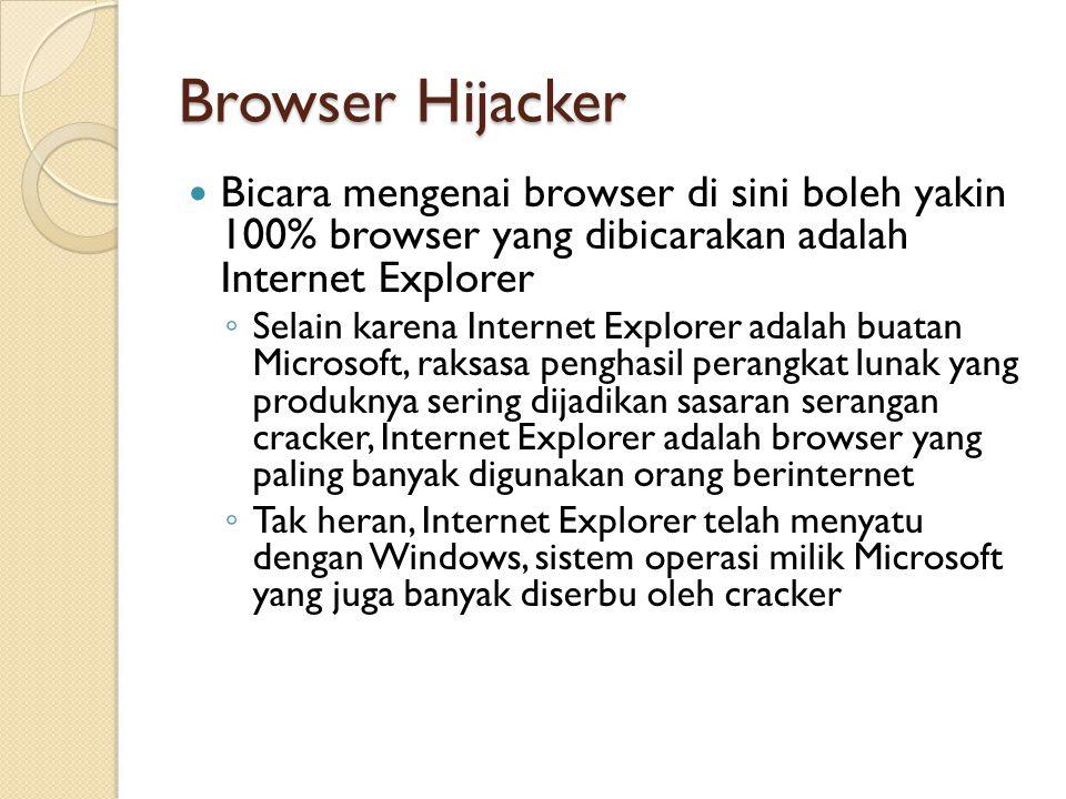 Browser Hijacker Bicara mengenai browser di sini boleh yakin 100% browser yang dibicarakan adalah Internet Explorer.