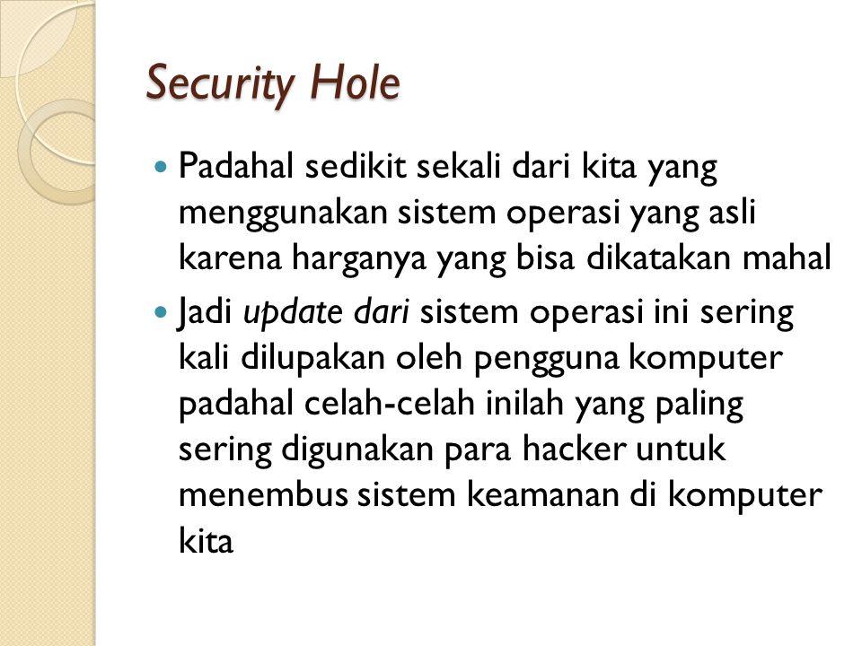 Security Hole Padahal sedikit sekali dari kita yang menggunakan sistem operasi yang asli karena harganya yang bisa dikatakan mahal.