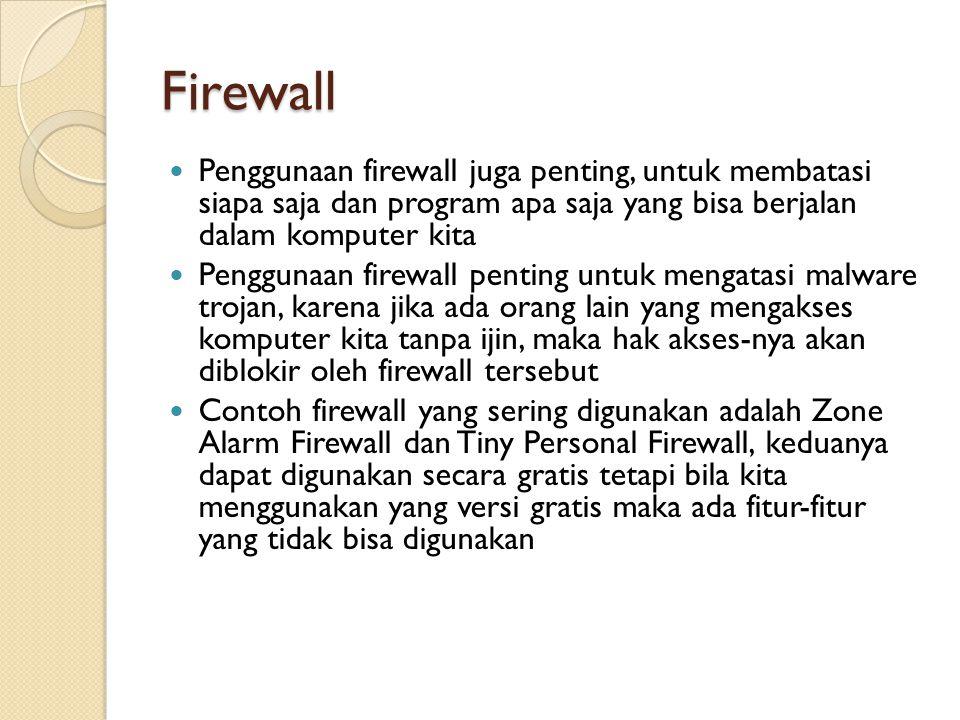 Firewall Penggunaan firewall juga penting, untuk membatasi siapa saja dan program apa saja yang bisa berjalan dalam komputer kita.
