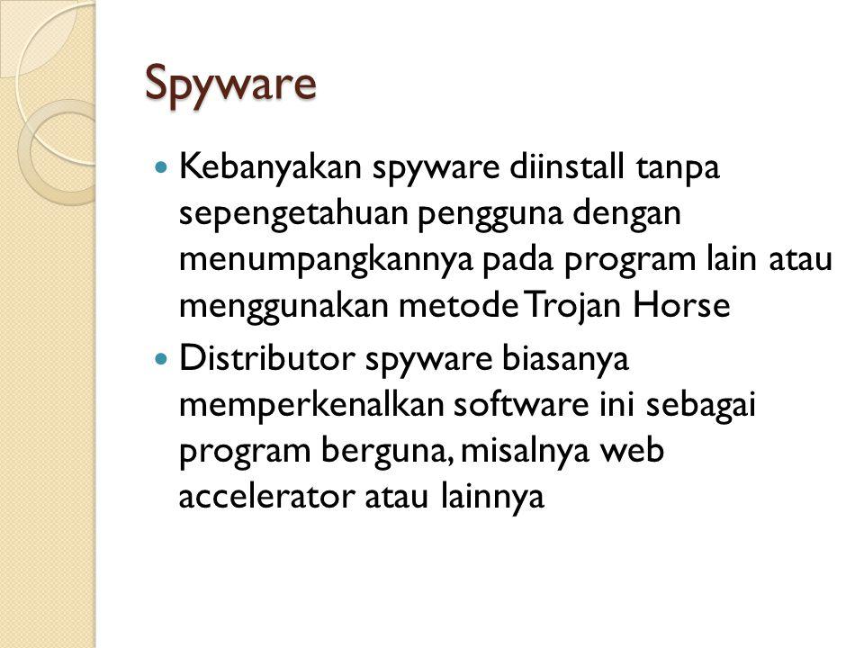Spyware Kebanyakan spyware diinstall tanpa sepengetahuan pengguna dengan menumpangkannya pada program lain atau menggunakan metode Trojan Horse.
