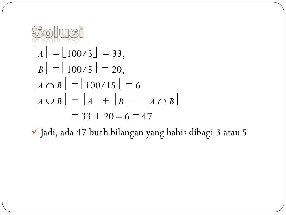 Solusi A = 100/3 = 33, B = 100/5 = 20, A  B = 100/15 = 6