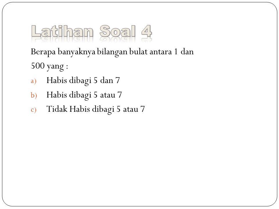 Latihan Soal 4 Berapa banyaknya bilangan bulat antara 1 dan 500 yang :