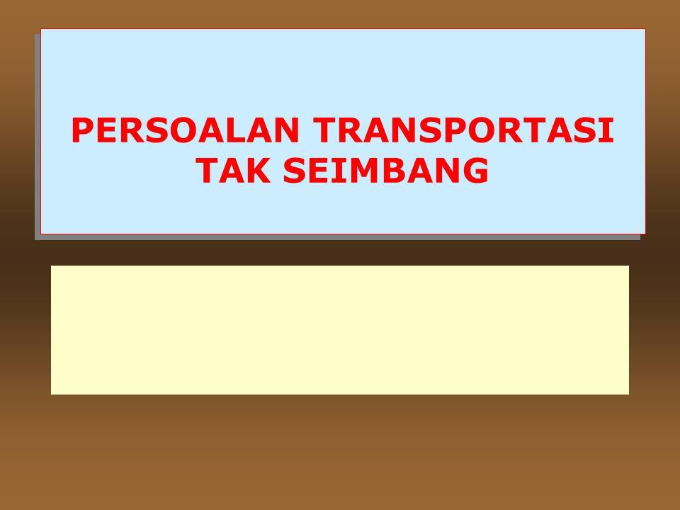PERSOALAN TRANSPORTASI TAK SEIMBANG