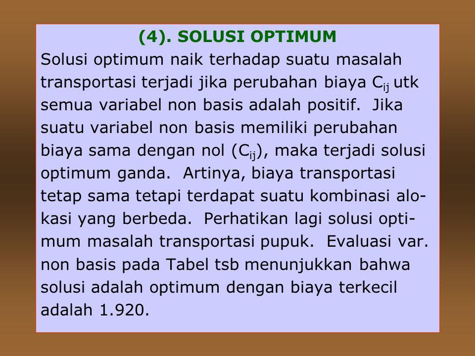 (4). SOLUSI OPTIMUM Solusi optimum naik terhadap suatu masalah. transportasi terjadi jika perubahan biaya Cij utk.