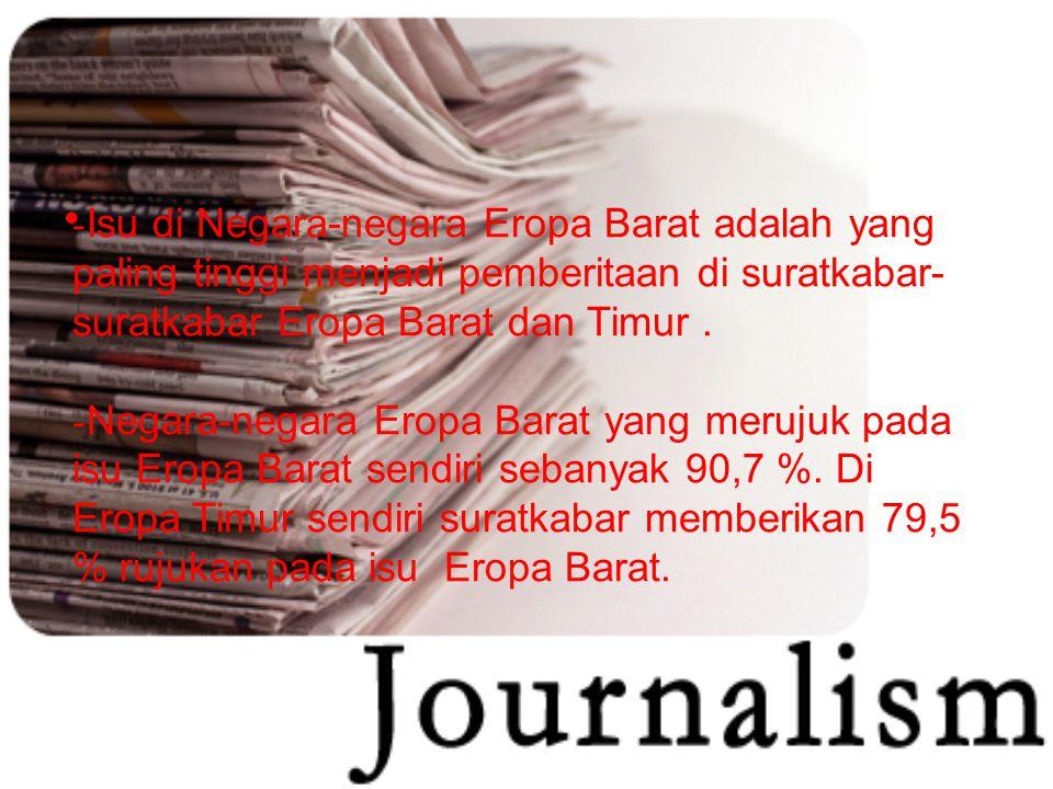Isu di Negara-negara Eropa Barat adalah yang paling tinggi menjadi pemberitaan di suratkabar-suratkabar Eropa Barat dan Timur .