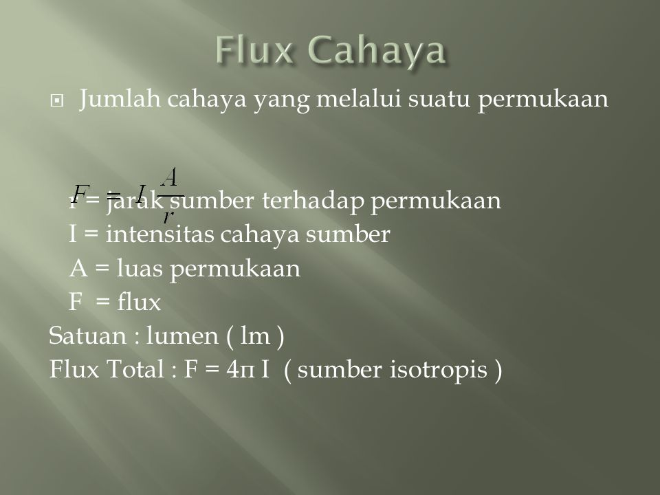 Flux Cahaya Jumlah cahaya yang melalui suatu permukaan