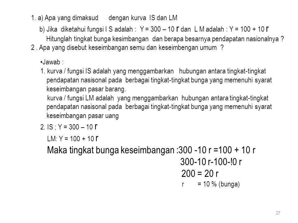 Maka tingkat bunga keseimbangan :300 -10 r =100 + 10 r 200 = 20 r