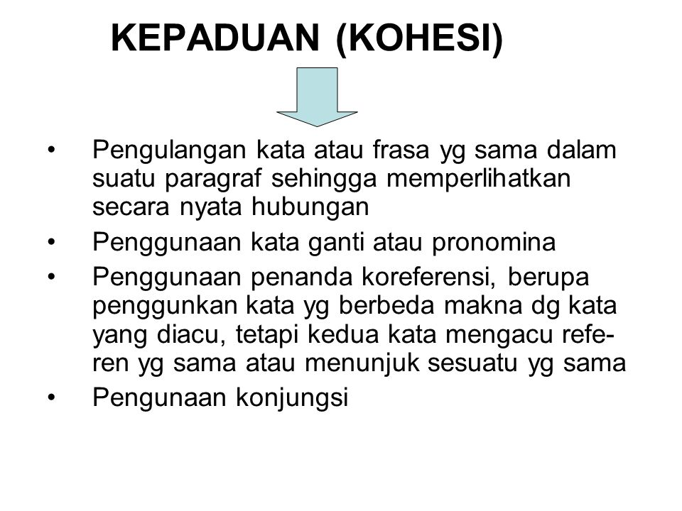 Kepaduan (Kohesi) Pengulangan kata atau frasa yg sama dalam suatu paragraf sehingga memperlihatkan secara nyata hubungan.