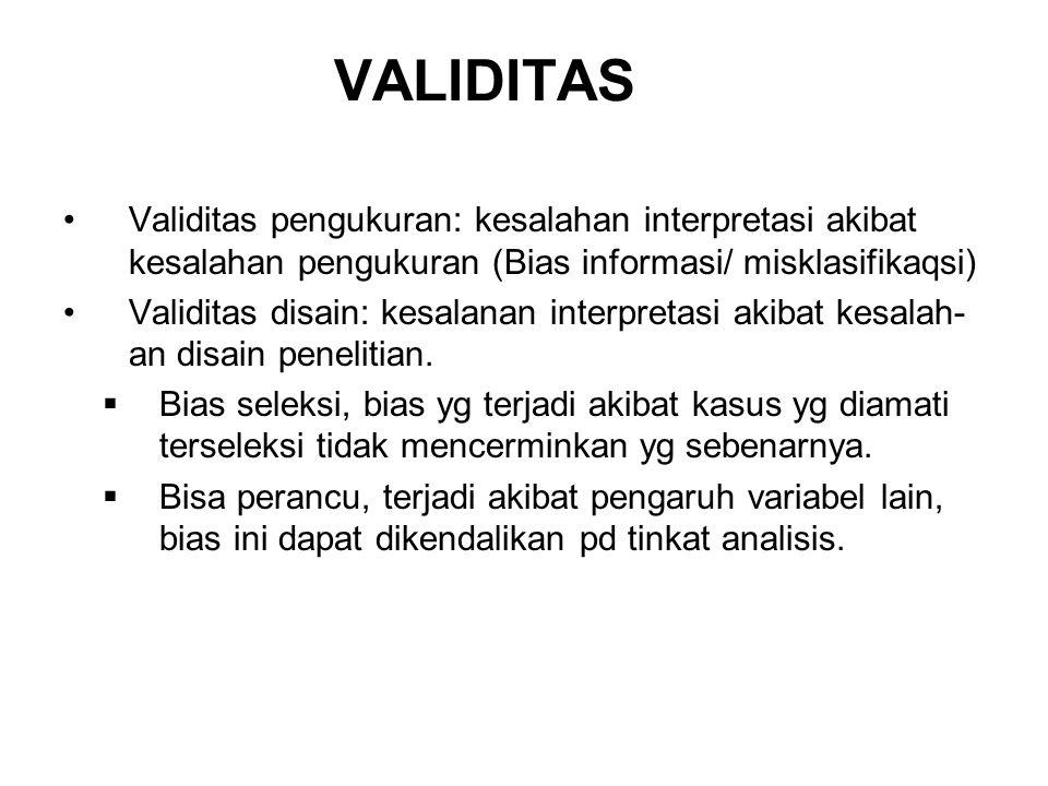 VALIDITAS Validitas pengukuran: kesalahan interpretasi akibat kesalahan pengukuran (Bias informasi/ misklasifikaqsi)